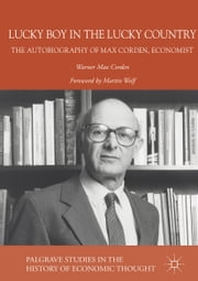 Lucky Boy in the Lucky Country - The Autobiography of Max Corden, Economist ebook by Warner Max Corden