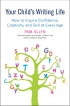 Your Child's Writing Life ebook by Pam Allyn