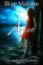 Arise (Awakened Fate #4) ebook by Skye Malone
