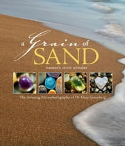 A Grain of Sand - Nature's Secret Wonder ebook by Dr. Gary Greenberg,Stacy Keach