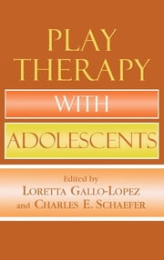 Play Therapy with Adolescents ebook by Loretta Gallo-Lopez,Charles E. Schaefer,Claire Milgrom,Theresa Kestly,Evangeline Munns,Christopher J. Brown,Johanna Krout Tabin,Virginia Ryan,Kate Wilson,Scott Riviere,Andrew Taylor,Steven C. Abell,Dorothy Breen,Neil Cabe,Thomas M. Nelson,Lisa Rogers,, HalPickett,Karen Snyder Badau,Giselle B. Esquivel,Berthold Berg