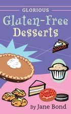 Glorious Gluten-Free Desserts ebook by Jane Bond