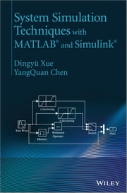 System Simulation Techniques with MATLAB and Simulink ebook by YangQuan Chen,Dingyü Xue