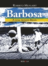 Barbosa - A goal silences Brazil ebook by Roberto Muylaert