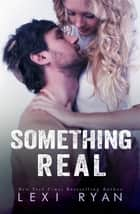 Something Real eBook by Lexi Ryan