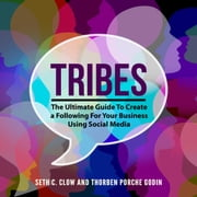 Tribes: The Ultimate Guide To Create a Following For Your Business Using Social Media audiobook by Seth C. Clow and Thorben Porche Godin