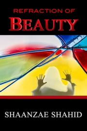 Refraction of Beauty ebook by Shaanzae Shahid