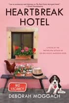 Heartbreak Hotel: A Novel ebook by Deborah Moggach