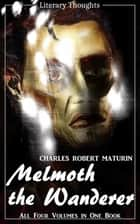 Melmoth the Wanderer (Charles Robert Maturin) - the complete collection, comprehensive, unabridged and illustrated - (Literary Thoughts Edition) ebook by Charles Robert Maturin, Jacson Keating