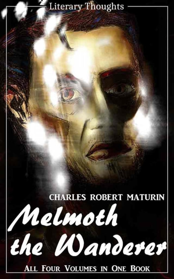 Melmoth the Wanderer (Charles Robert Maturin) - the complete collection, comprehensive, unabridged and illustrated - (Literary Thoughts Edition) ekitaplar by Charles Robert Maturin