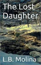 The Lost Daughter ebook by L.B.Molina