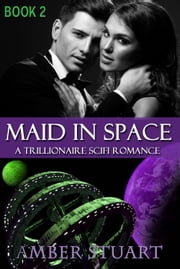 Maid in Space: Part 2 - Maid in Space, #2 ebook by Amber Stuart