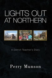 Lights Out at Northern - A Detroit Teacher's Diary ebook by Perry Munson