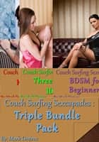 Couch Surfing Sexcapades: Triple Bundle Pack ebook by Mark Desires