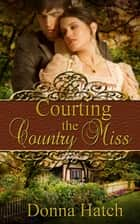 Courting the Country Miss ebook by Donna  Hatch