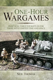 One-hour Wargames: Practical Tabletop Battles for those with Limited Time and Space ebook by Thomas, Neil