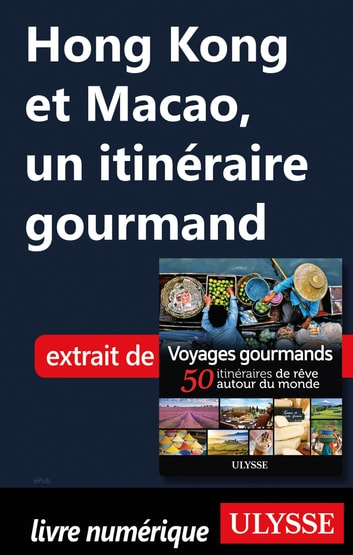 Hong Kong et Macao - Un itinéraire gourmand ebook by Collectif