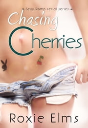 Chasing Cherries (A Sexy Romp #1) ebook by Roxie Elms