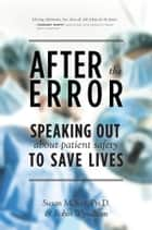After The Error - Speaking Out About Patient Safety to Save Lives ebook by Susan B. McIver, Robin Wyndham
