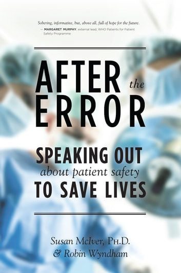 After The Error - Speaking Out About Patient Safety to Save Lives ebook by Susan B. McIver,Robin Wyndham