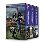 Texas K-9 Unit Series Books 4-6 - Explosive Secrets\Scent of Danger\Lone Star Protector ebook by Valerie Hansen,Terri Reed,Lenora Worth