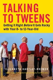 Talking to Tweens - Getting It Right Before It Gets Rocky with Your 8- to 12-Year-Old ebook by Elizabeth Hartley-Brewer