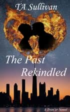 The Past Rekindled - Tran'zrs ebook by TA Sullivan