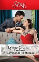The Greek Commands His Mistress 電子書 by Lynne Graham