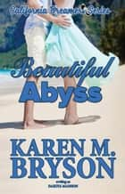 Beautiful Abyss - California Dreamers, #3 ebook by Karen M. Bryson, Dakota Madison