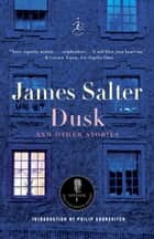 Dusk and Other Stories ebook by James Salter, Philip Gourevitch