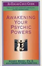Awakening Your Psychic Powers ebook by Henry Reed,Charles Thomas Cayce