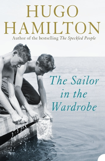 The Sailor in the Wardrobe ebook by Hugo Hamilton