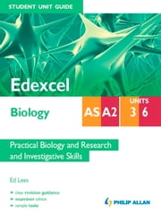 Edexcel Biology AS/A2 Student Unit Guide: Units 3&6 Practical Biology and Research adn Investigative Skills ePub ebook by Ed Lees