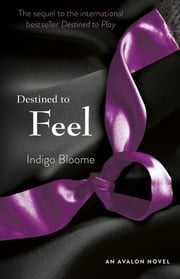 Destined to Feel - An Avalon Novel ebook by Indigo Bloome