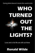 Who Turned Out The Lights? ebook by Ronald Wilde