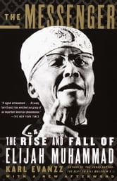 The Messenger - The Rise and Fall of Elijah Muhammad ebook by Karl Evanzz