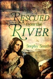 Rescued from the River ebook by Stephy Smith