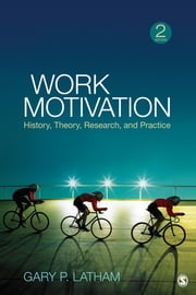 Work Motivation - History, Theory, Research, and Practice ebook by Gary P. Latham