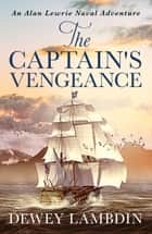 The Captain's Vengeance - An Alan Lewrie naval adventure ebook by Dewey Lambdin