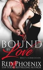 Bound by Love - Brie's Submission, #17 ebook by Red Phoenix