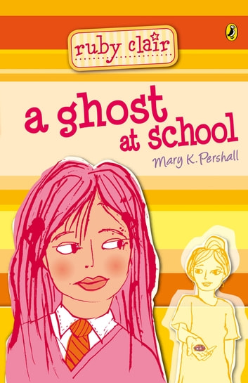 Ruby Clair - A Ghost At School ebook by Mary K Pershall
