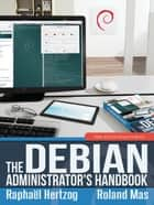 The Debian Administrator's Handbook - Debian Jessie From Discovery To Mastery ebook by Raphaël Hertzog, Roland Mas