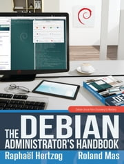 The Debian Administrator's Handbook - Debian Jessie From Discovery To Mastery ebook by Raphaël Hertzog,Roland Mas