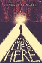 The Truth Lies Here ebook by Lindsey Klingele