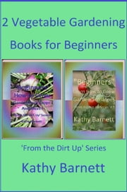 2 Vegetable Gardening Books for Beginners ebook by Kathy Barnett