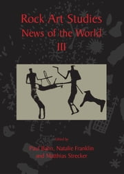 Rock Art Studies - News of the World Volume 3 ebook by Natalie R. Franklin,Matthias Strecker,Paul Bahn