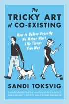 The Tricky Art of Co-Existing - How to Behave Decently No Matter What Life Throws Your Way ebook by Sandi Toksvig