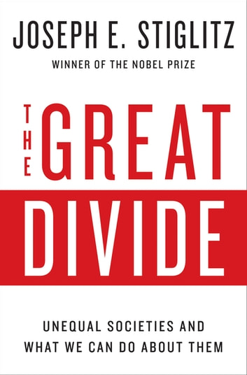 The Great Divide: Unequal Societies and What We Can Do About Them eBook by Joseph E. Stiglitz
