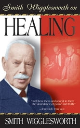 Smith Wigglesworth on Healing ebook by Smith Wigglesworth