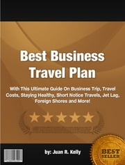 Best Business Travel Plan ebook by Juan R. Kelly